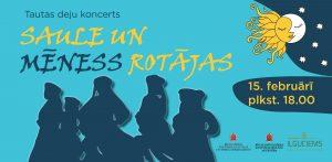 """SAULE UN MĒNESS ROTĀJAS. Tautas deju koncerts @ Rīgas Kultūras centrs """"Iļģuciems"""""""